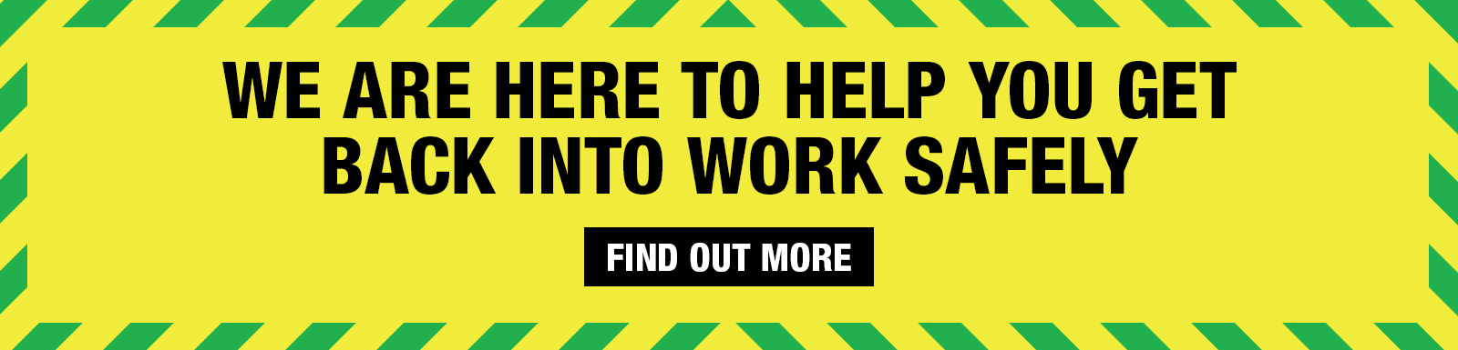 We are here to help you get back into work safely