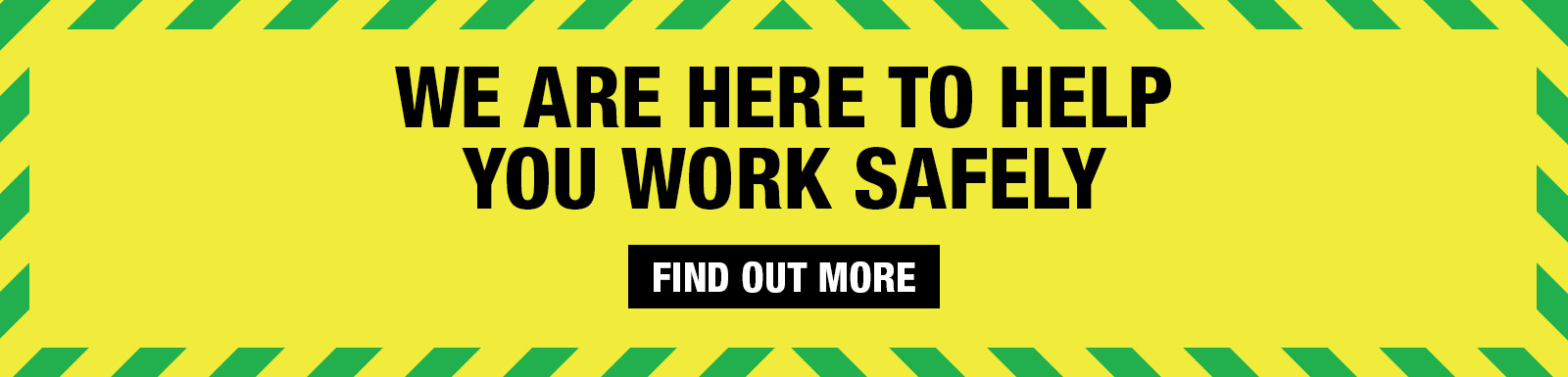 We are here to help you work safely